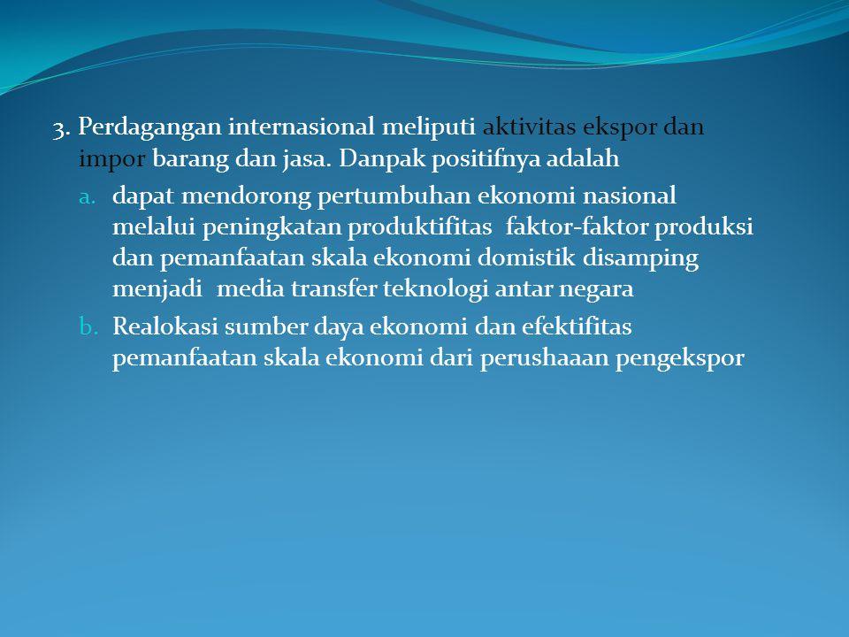 1. Indonesia sebagai suatu negara berkembang dan memiliki sumber daya ekonomi serta terletak pada jalur geografis perdagangan internasional 2. Sebagai