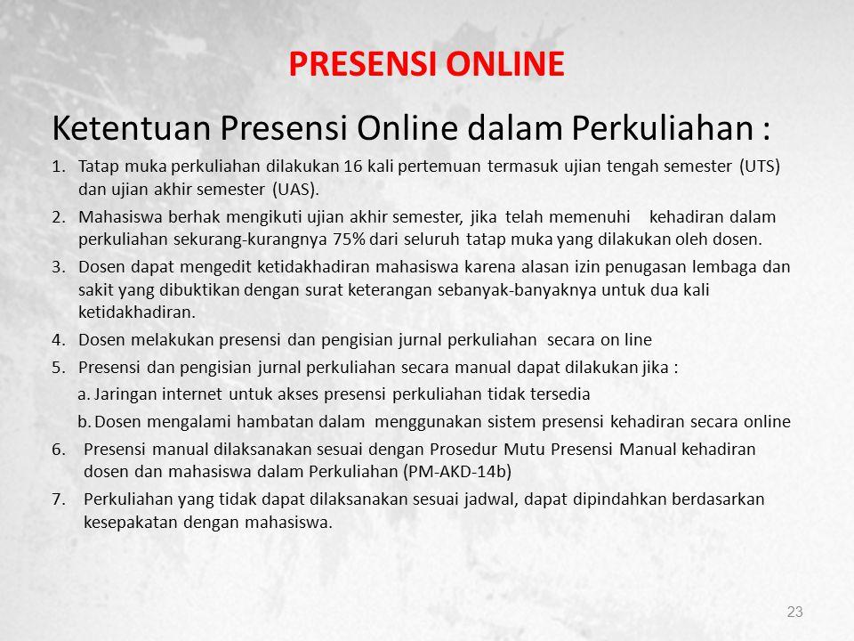 PRESENSI ONLINE Ketentuan Presensi Online dalam Perkuliahan : 1.Tatap muka perkuliahan dilakukan 16 kali pertemuan termasuk ujian tengah semester (UTS