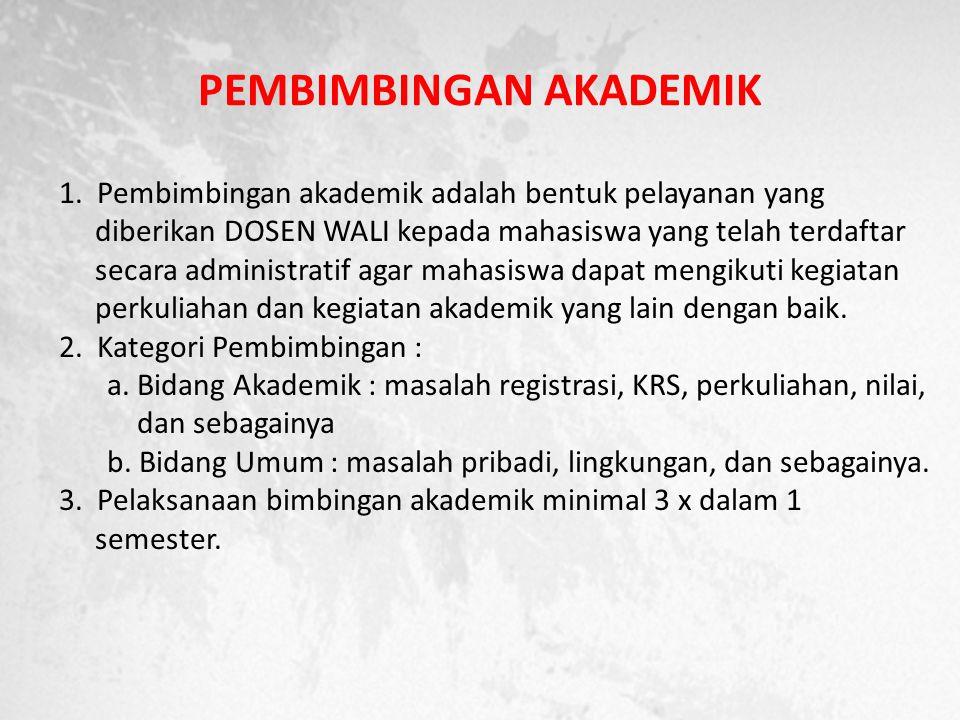 PEMBIMBINGAN AKADEMIK 1. Pembimbingan akademik adalah bentuk pelayanan yang diberikan DOSEN WALI kepada mahasiswa yang telah terdaftar secara administ
