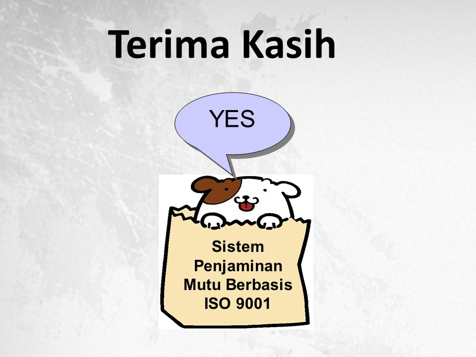 Terima Kasih YES Sistem Penjaminan Mutu Berbasis ISO 9001