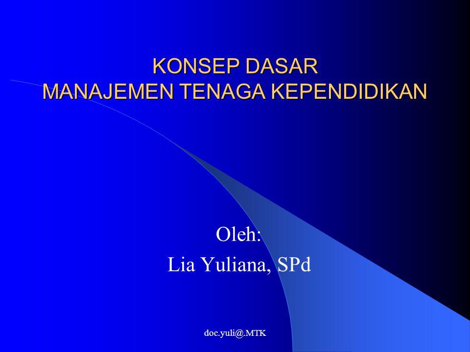 doc.yuli@.MTK KONSEP DASAR MANAJEMEN TENAGA KEPENDIDIKAN Oleh: Lia Yuliana, SPd