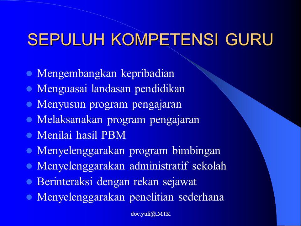 doc.yuli@.MTK SEPULUH KOMPETENSI GURU Mengembangkan kepribadian Menguasai landasan pendidikan Menyusun program pengajaran Melaksanakan program pengaja