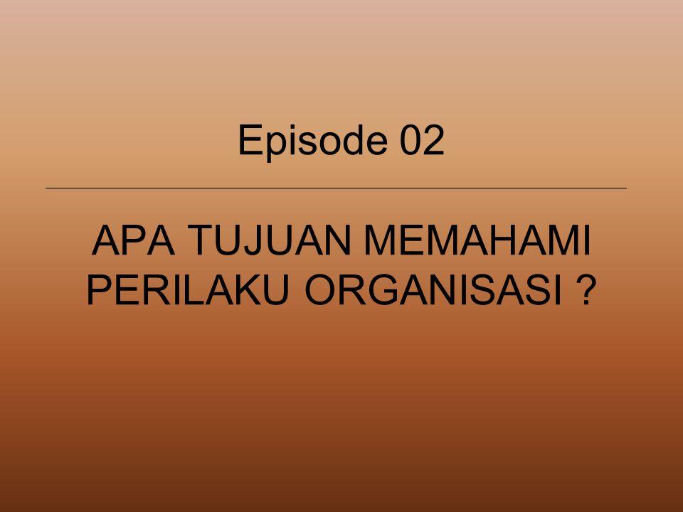 Episode 02 APA TUJUAN MEMAHAMI PERILAKU ORGANISASI ?