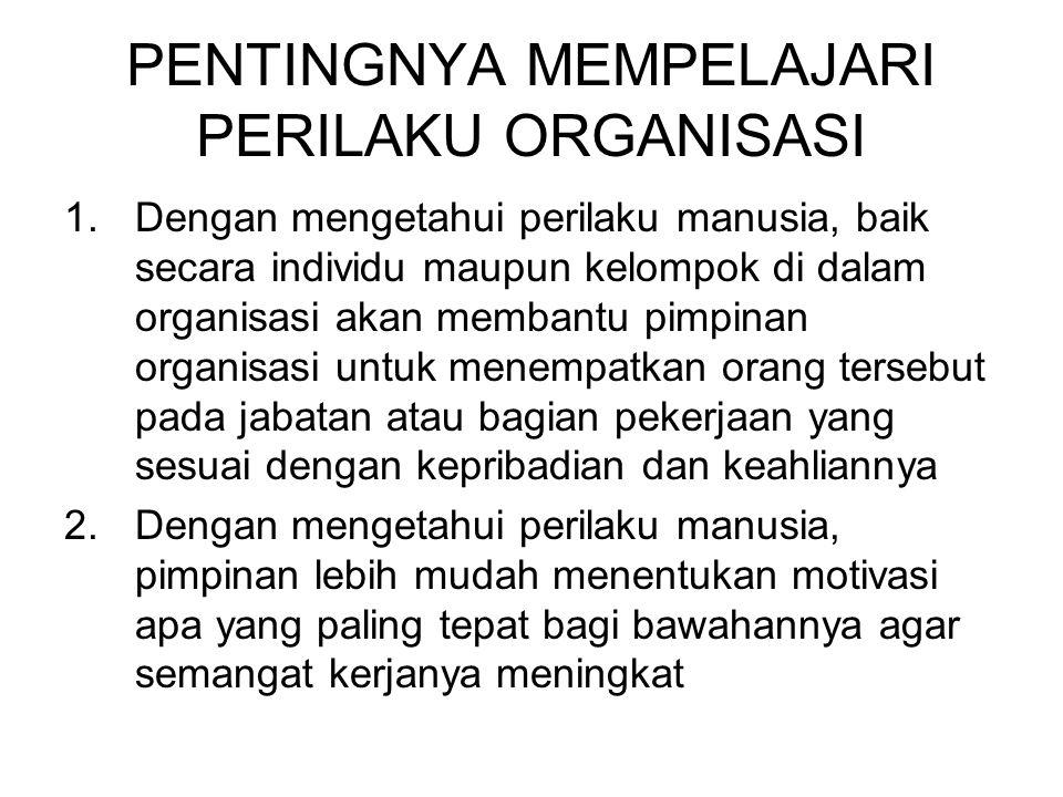 PENTINGNYA MEMPELAJARI PERILAKU ORGANISASI 1.Dengan mengetahui perilaku manusia, baik secara individu maupun kelompok di dalam organisasi akan membant