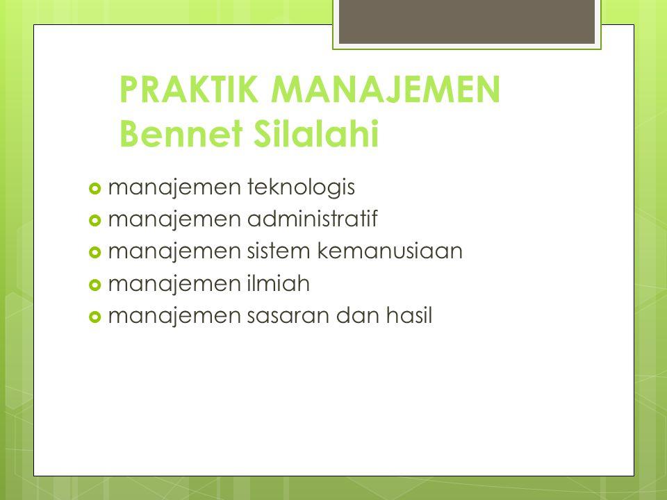 PRAKTIK MANAJEMEN Bennet Silalahi  manajemen teknologis  manajemen administratif  manajemen sistem kemanusiaan  manajemen ilmiah  manajemen sasar