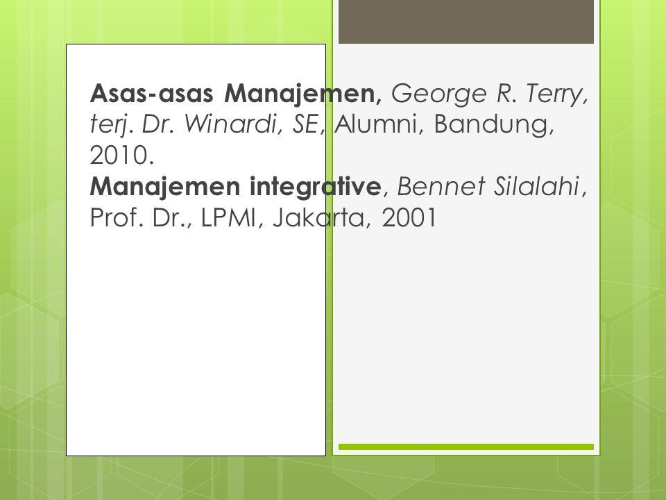 Asas-asas Manajemen, George R. Terry, terj. Dr. Winardi, SE, Alumni, Bandung, 2010. Manajemen integrative, Bennet Silalahi, Prof. Dr., LPMI, Jakarta,