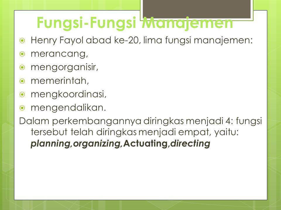 Fungsi-Fungsi Manajemen  Henry Fayol abad ke-20, lima fungsi manajemen:  merancang,  mengorganisir,  memerintah,  mengkoordinasi,  mengendalikan