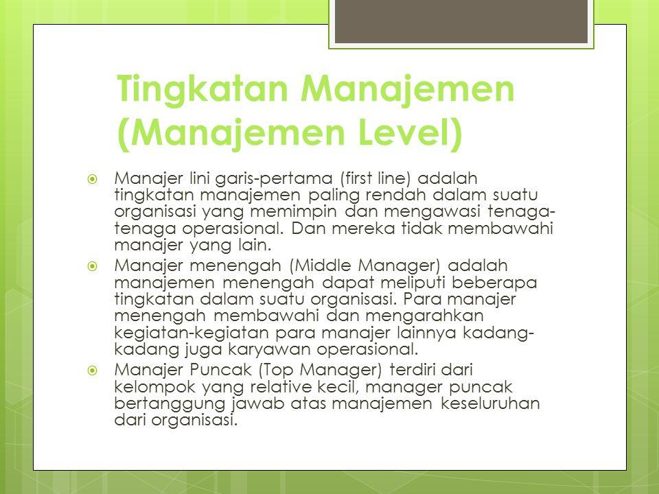 Tingkatan Manajemen (Manajemen Level)  Manajer lini garis-pertama (first line) adalah tingkatan manajemen paling rendah dalam suatu organisasi yang m