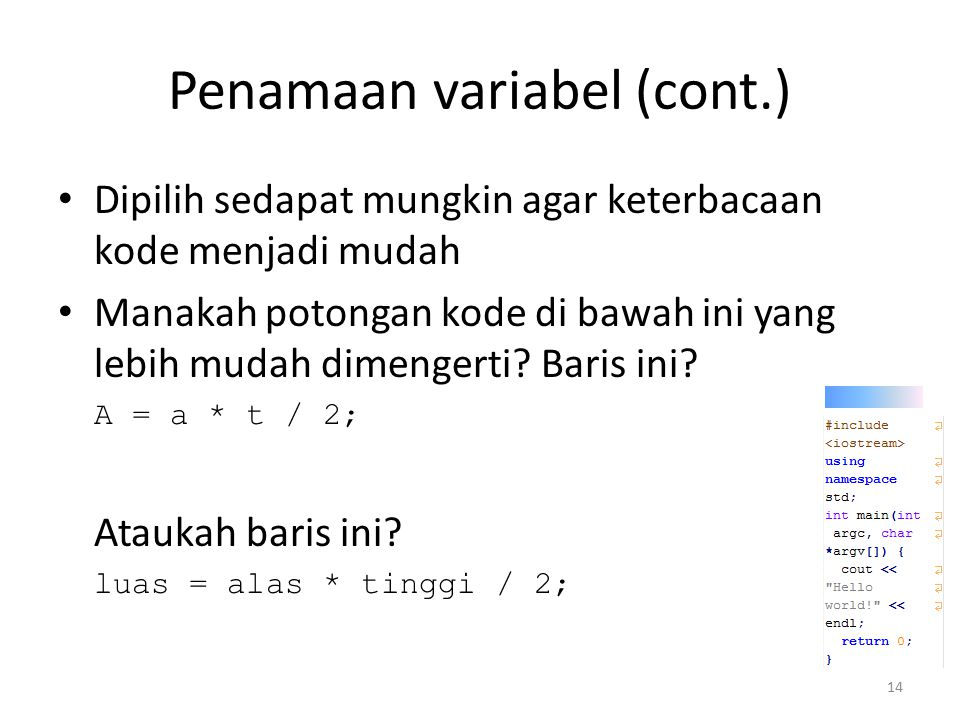 Penamaan variabel (cont.) Dipilih sedapat mungkin agar keterbacaan kode menjadi mudah Manakah potongan kode di bawah ini yang lebih mudah dimengerti?