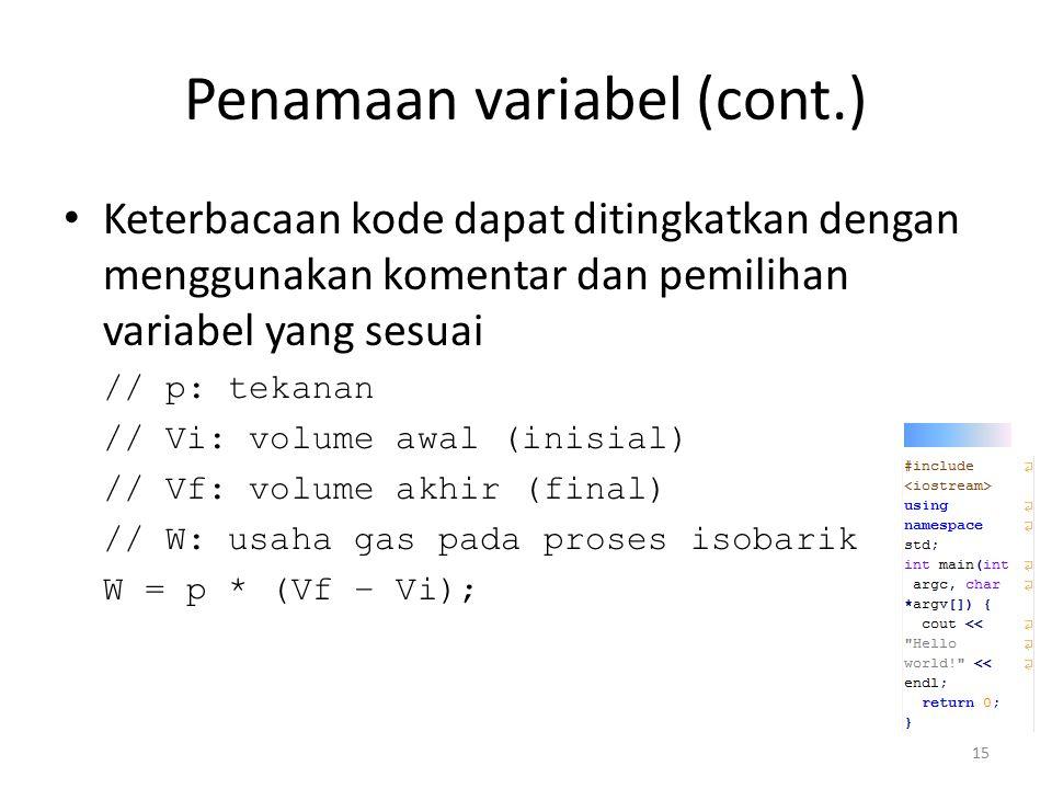 Penamaan variabel (cont.) Keterbacaan kode dapat ditingkatkan dengan menggunakan komentar dan pemilihan variabel yang sesuai // p: tekanan // Vi: volu
