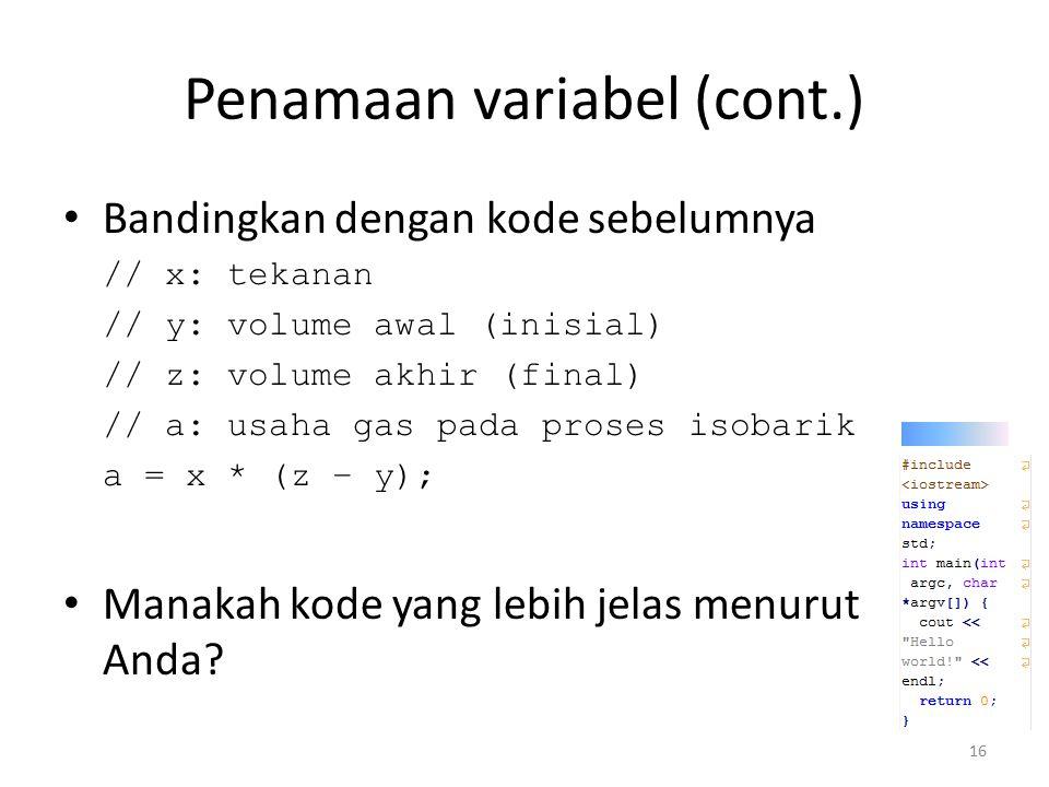 Penamaan variabel (cont.) Bandingkan dengan kode sebelumnya // x: tekanan // y: volume awal (inisial) // z: volume akhir (final) // a: usaha gas pada