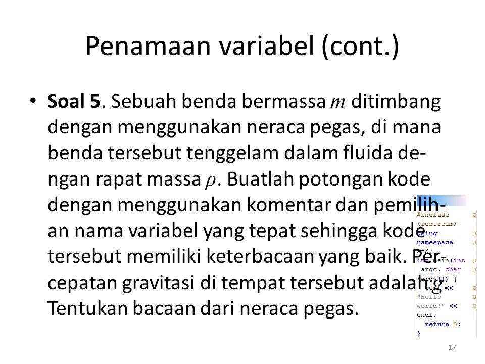 Penamaan variabel (cont.) Soal 5. Sebuah benda bermassa m ditimbang dengan menggunakan neraca pegas, di mana benda tersebut tenggelam dalam fluida de-
