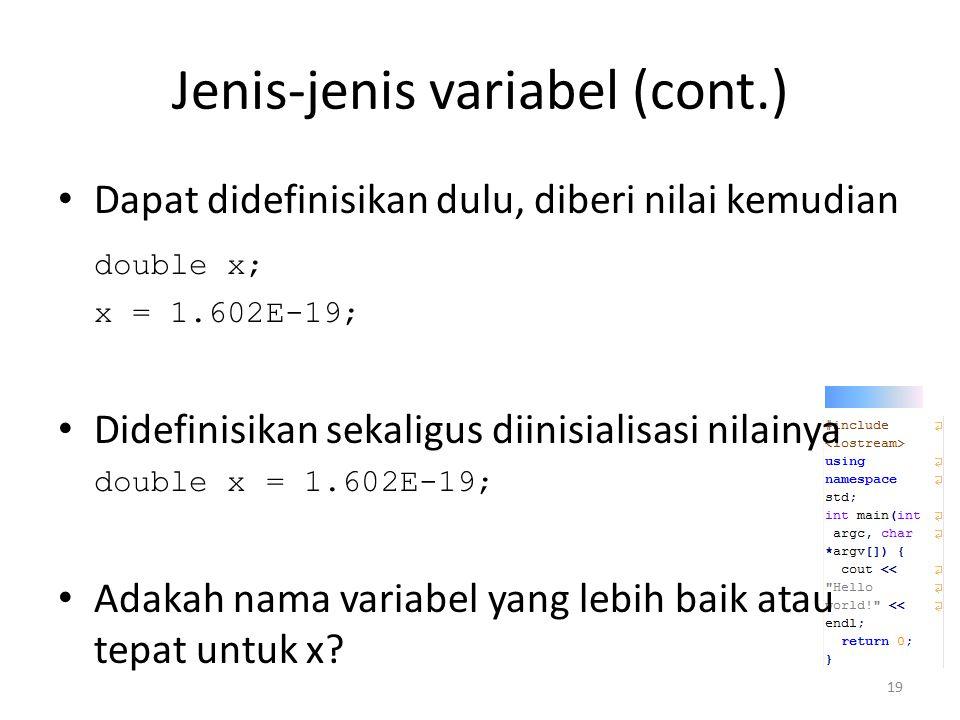 Jenis-jenis variabel (cont.) Dapat didefinisikan dulu, diberi nilai kemudian double x; x = 1.602E-19; Didefinisikan sekaligus diinisialisasi nilainya
