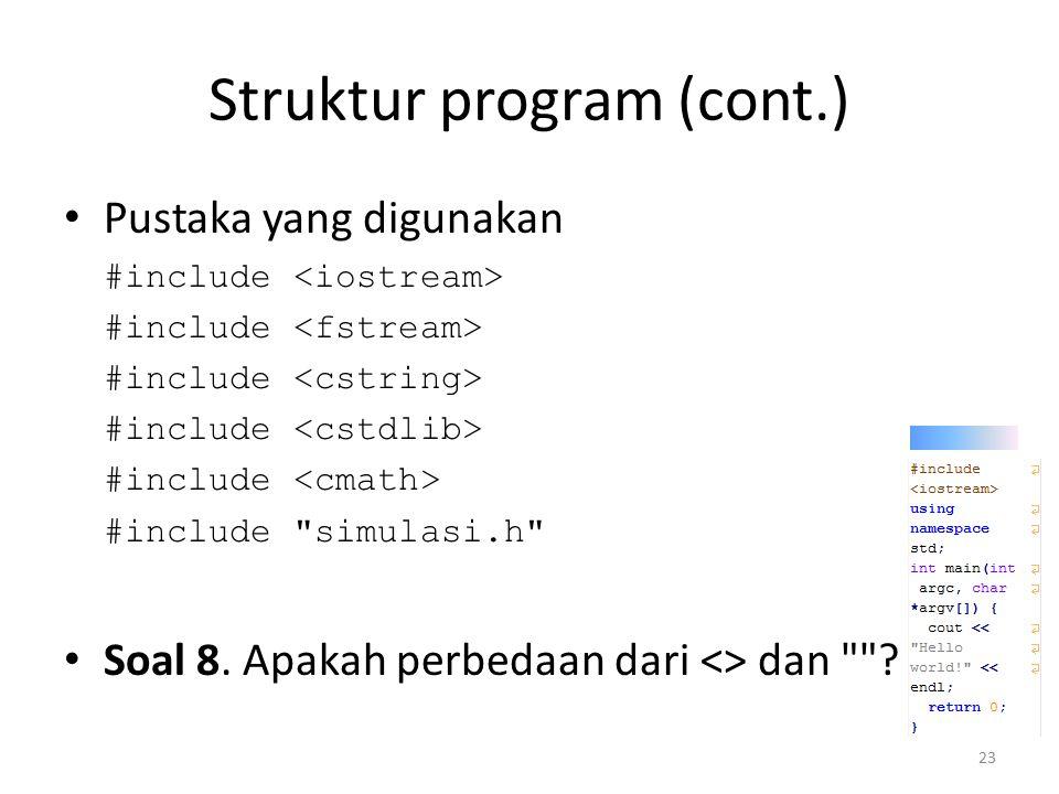 Struktur program (cont.) Pustaka yang digunakan #include #include