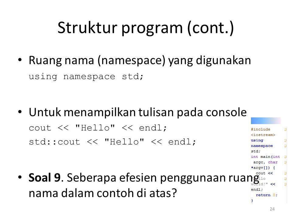 Struktur program (cont.) Ruang nama (namespace) yang digunakan using namespace std; Untuk menampilkan tulisan pada console cout <<