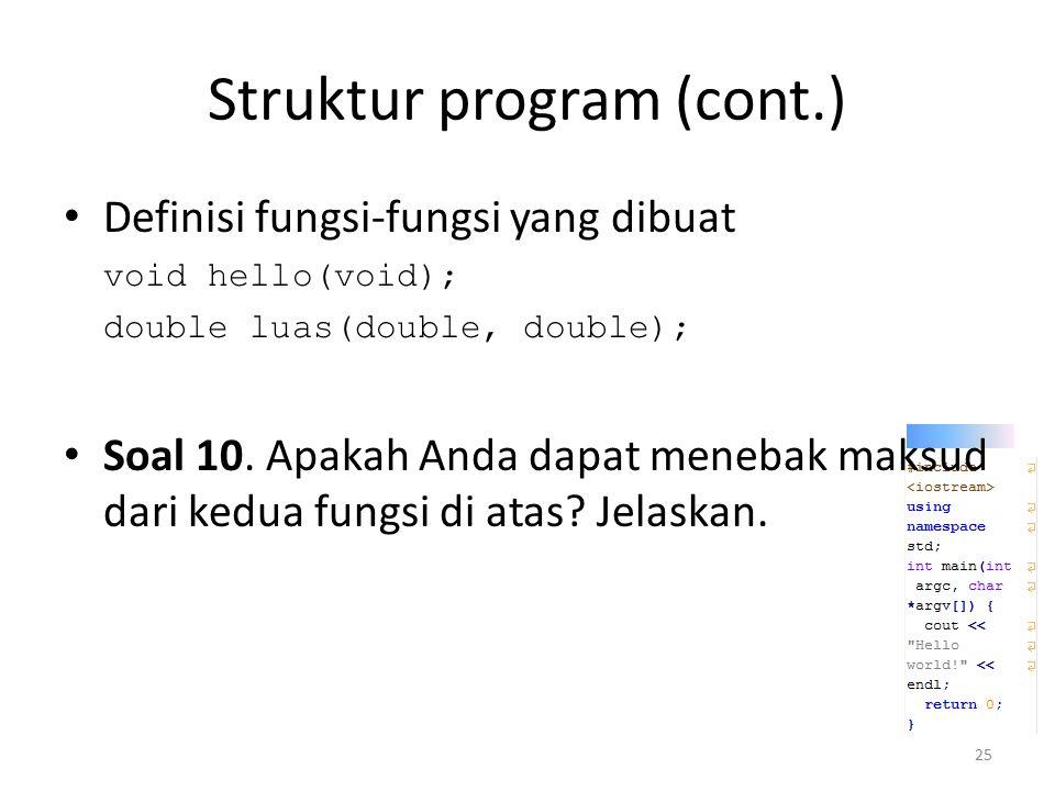 Struktur program (cont.) Definisi fungsi-fungsi yang dibuat void hello(void); double luas(double, double); Soal 10. Apakah Anda dapat menebak maksud d