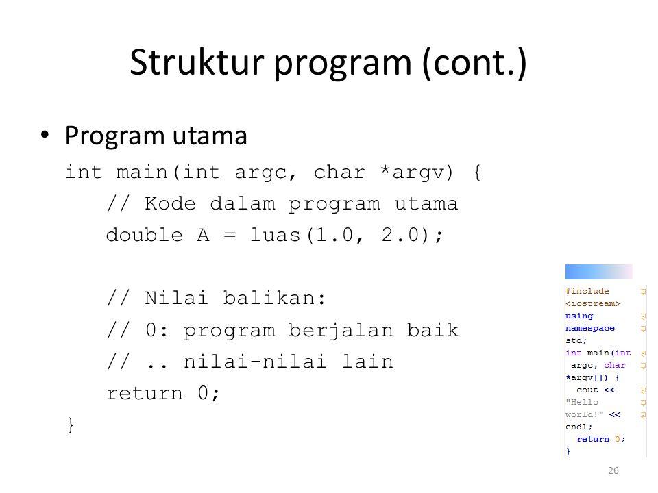 Struktur program (cont.) Program utama int main(int argc, char *argv) { // Kode dalam program utama double A = luas(1.0, 2.0); // Nilai balikan: // 0: