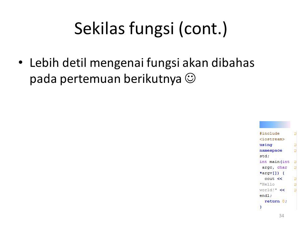 Sekilas fungsi (cont.) Lebih detil mengenai fungsi akan dibahas pada pertemuan berikutnya 34