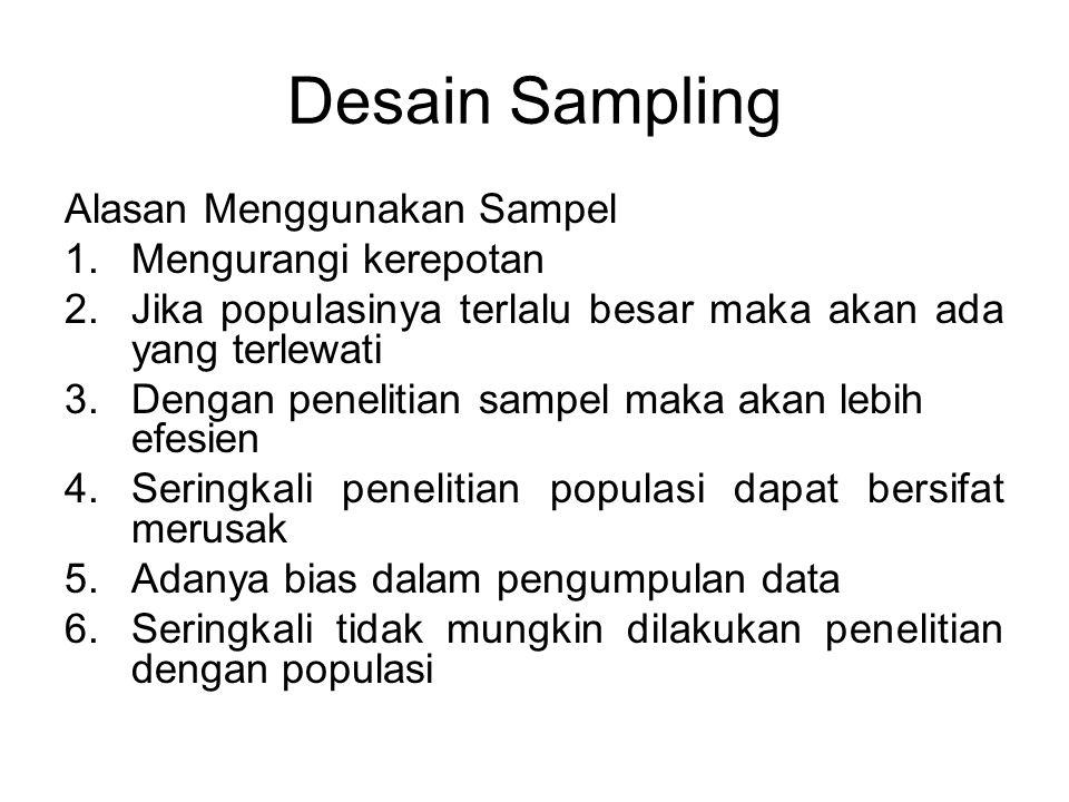 Desain Sampling Alasan Menggunakan Sampel 1.Mengurangi kerepotan 2.Jika populasinya terlalu besar maka akan ada yang terlewati 3.Dengan penelitian sam