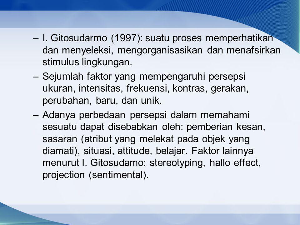 –I. Gitosudarmo (1997): suatu proses memperhatikan dan menyeleksi, mengorganisasikan dan menafsirkan stimulus lingkungan. –Sejumlah faktor yang mempen