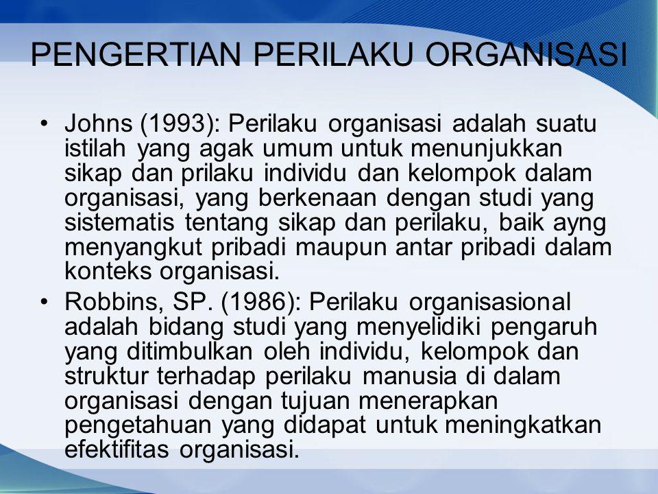 PENGERTIAN PERILAKU ORGANISASI Johns (1993): Perilaku organisasi adalah suatu istilah yang agak umum untuk menunjukkan sikap dan prilaku individu dan