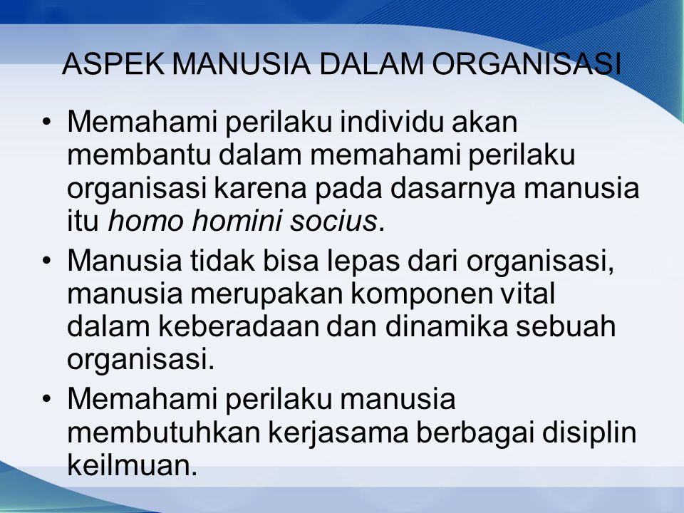 ASPEK MANUSIA DALAM ORGANISASI Memahami perilaku individu akan membantu dalam memahami perilaku organisasi karena pada dasarnya manusia itu homo homin