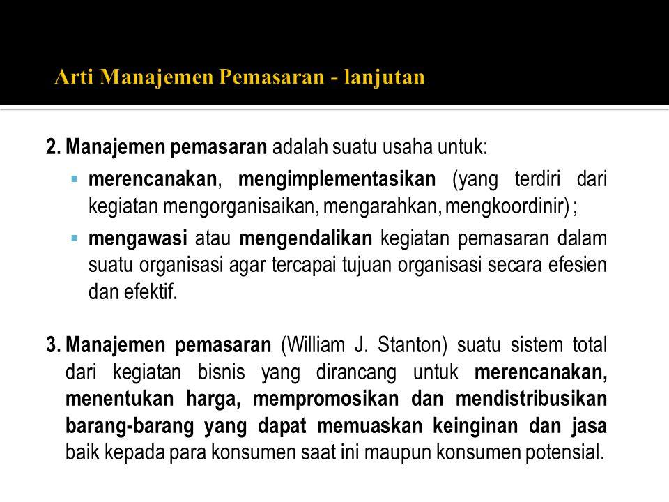 2. Manajemen pemasaran adalah suatu usaha untuk:  merencanakan, mengimplementasikan (yang terdiri dari kegiatan mengorganisaikan, mengarahkan, mengko