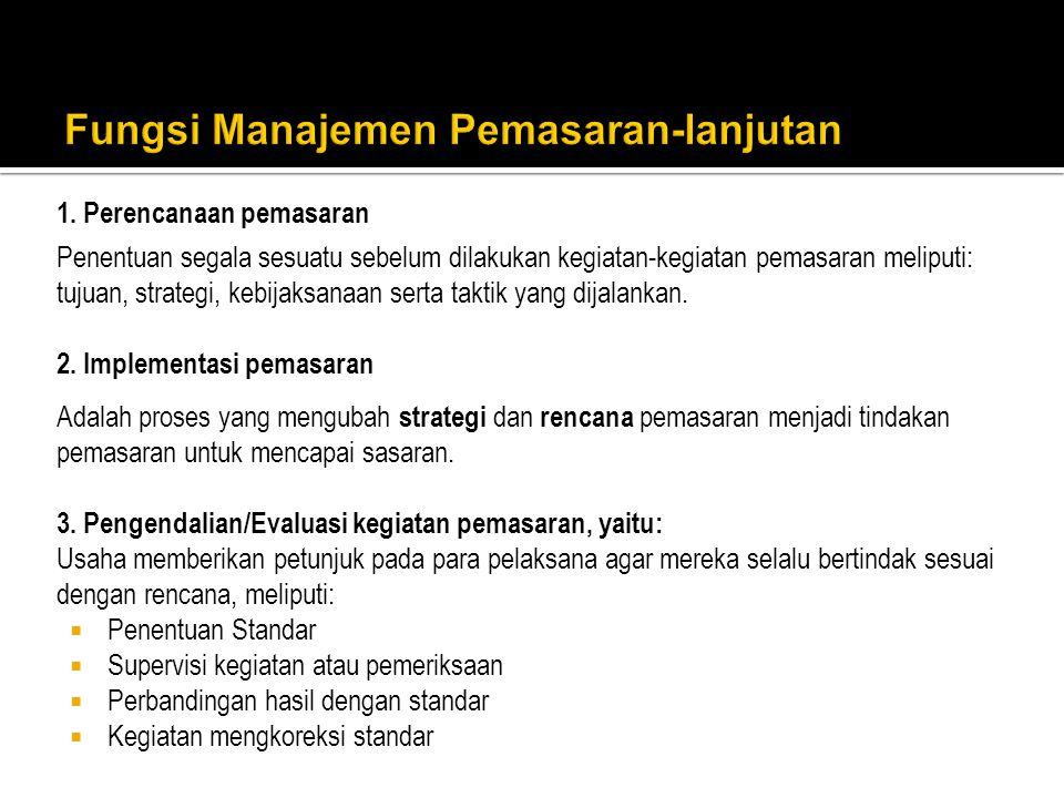 1. Perencanaan pemasaran Penentuan segala sesuatu sebelum dilakukan kegiatan-kegiatan pemasaran meliputi: tujuan, strategi, kebijaksanaan serta taktik