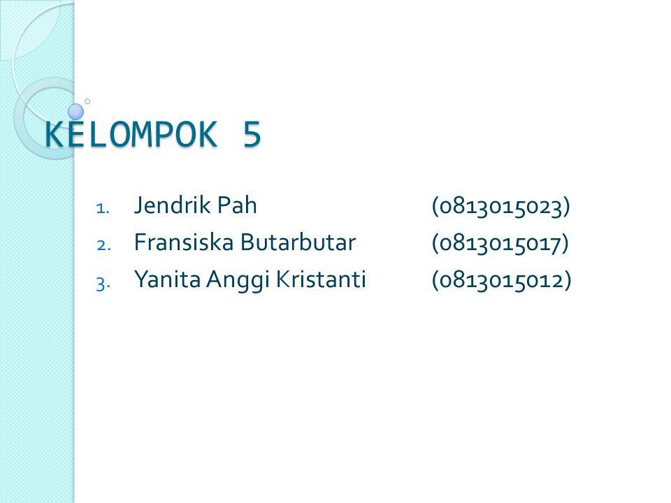 KELOMPOK 5 1.Jendrik Pah(0813015023) 2. Fransiska Butarbutar(0813015017) 3.