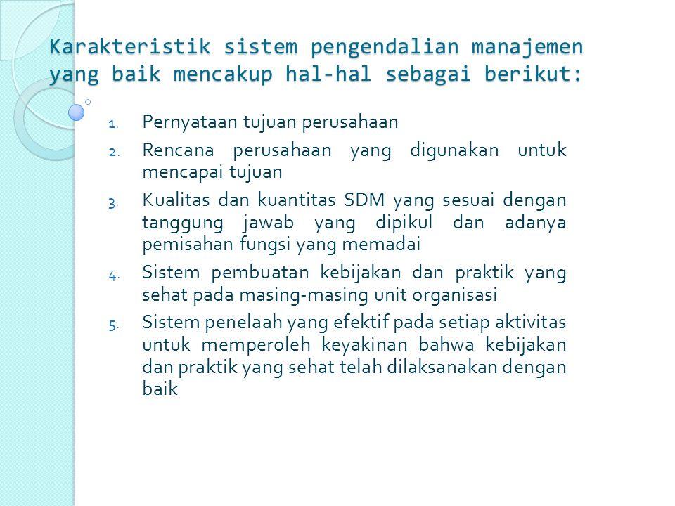 Karakteristik sistem pengendalian manajemen yang baik mencakup hal-hal sebagai berikut: 1.