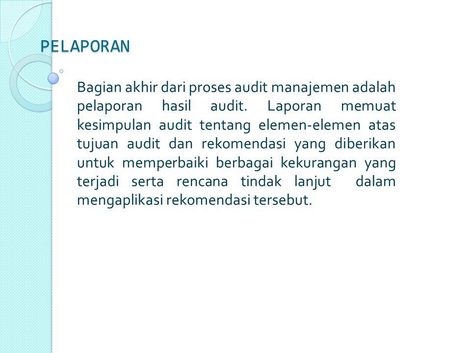 PELAPORAN Bagian akhir dari proses audit manajemen adalah pelaporan hasil audit.