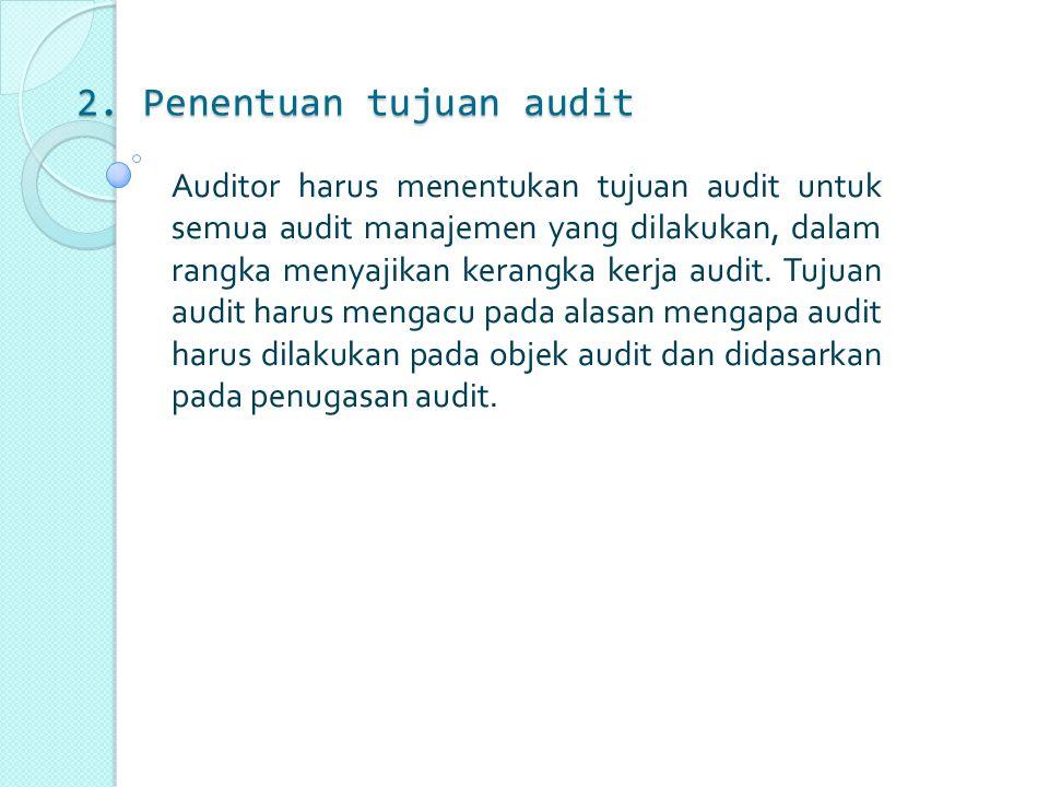 2. Penentuan tujuan audit Auditor harus menentukan tujuan audit untuk semua audit manajemen yang dilakukan, dalam rangka menyajikan kerangka kerja aud