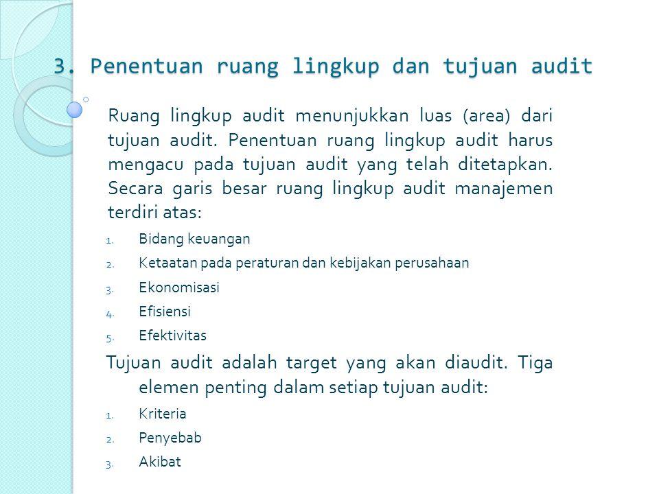 3. Penentuan ruang lingkup dan tujuan audit Ruang lingkup audit menunjukkan luas (area) dari tujuan audit. Penentuan ruang lingkup audit harus mengacu