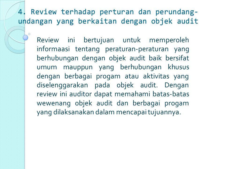4. Review terhadap perturan dan perundang- undangan yang berkaitan dengan objek audit Review ini bertujuan untuk memperoleh informaasi tentang peratur