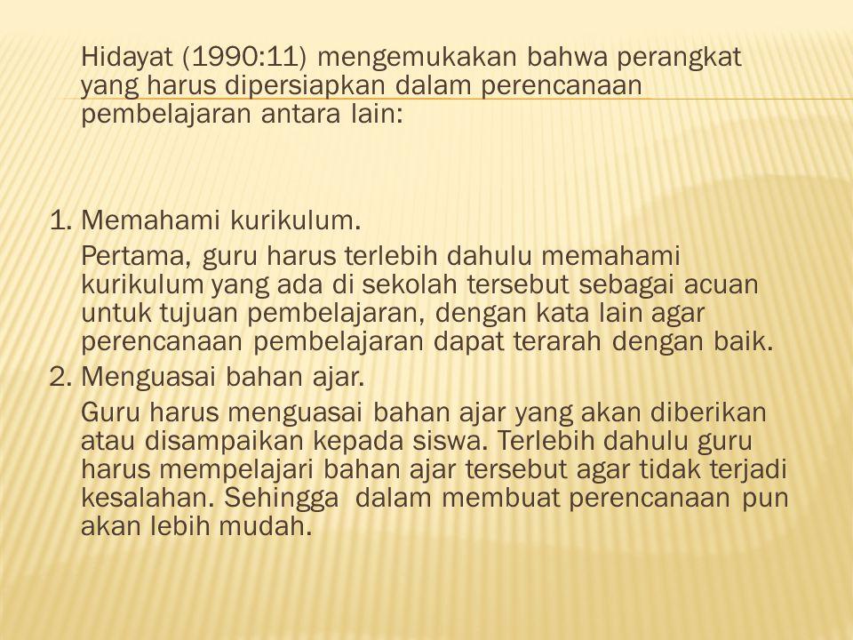 Hidayat (1990:11) mengemukakan bahwa perangkat yang harus dipersiapkan dalam perencanaan pembelajaran antara lain: 1.Memahami kurikulum.