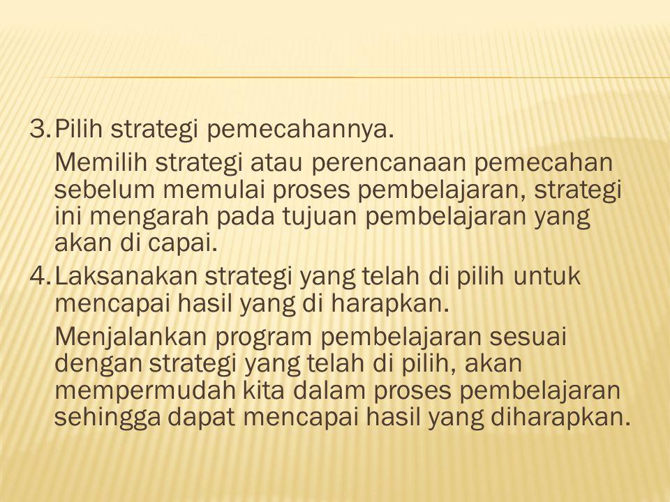 3.Pilih strategi pemecahannya.
