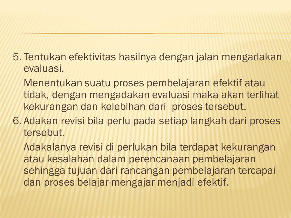 5.Tentukan efektivitas hasilnya dengan jalan mengadakan evaluasi.