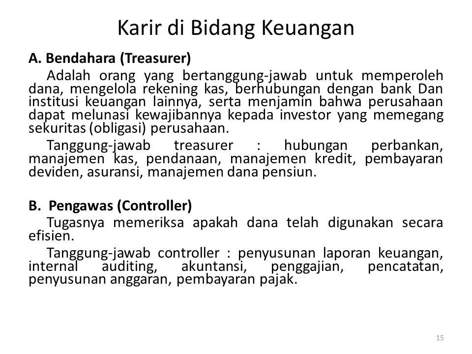 Karir di Bidang Keuangan A. Bendahara (Treasurer) Adalah orang yang bertanggung-jawab untuk memperoleh dana, mengelola rekening kas, berhubungan denga