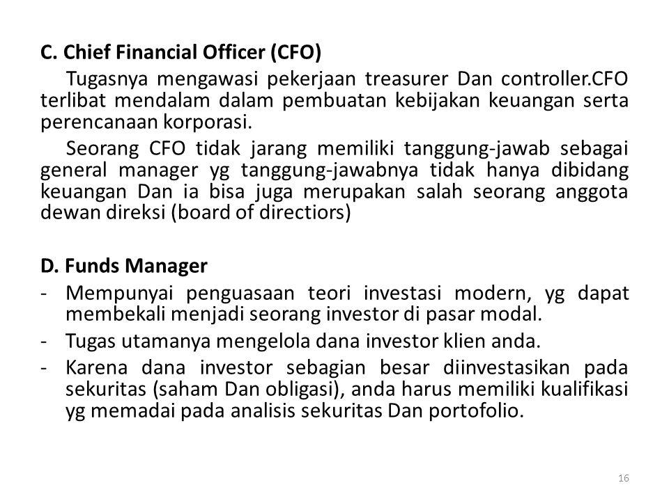 C. Chief Financial Officer (CFO) Tugasnya mengawasi pekerjaan treasurer Dan controller.CFO terlibat mendalam dalam pembuatan kebijakan keuangan serta