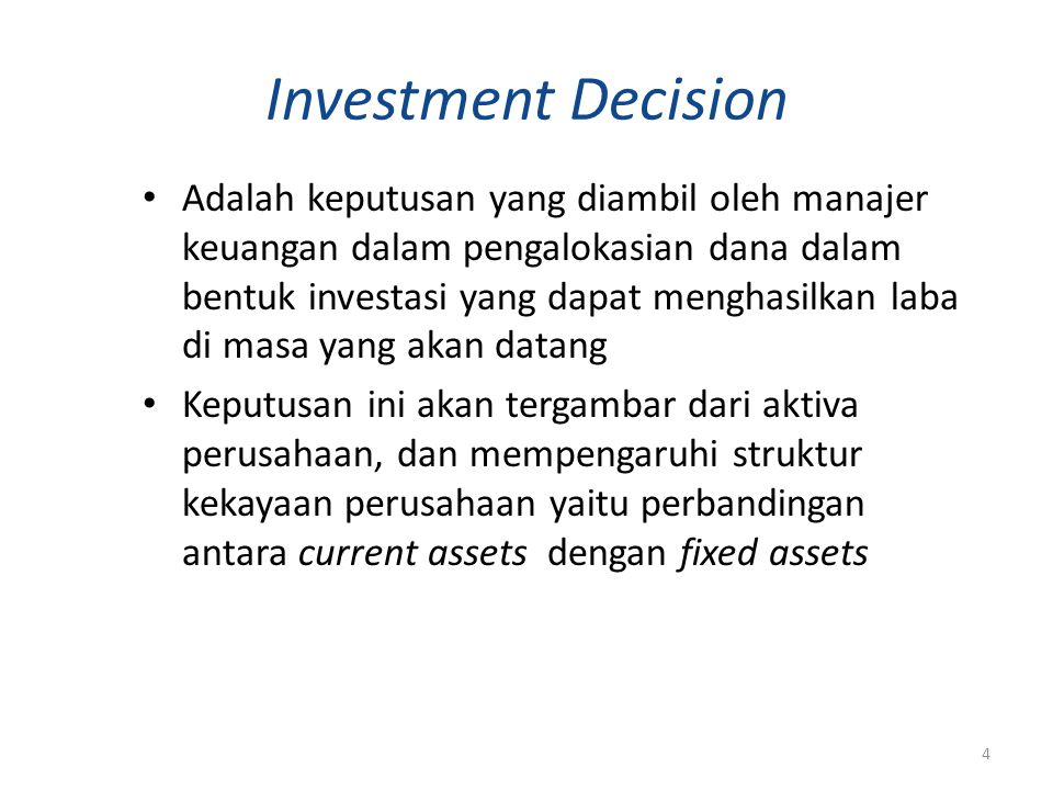 Investment Decision Adalah keputusan yang diambil oleh manajer keuangan dalam pengalokasian dana dalam bentuk investasi yang dapat menghasilkan laba d