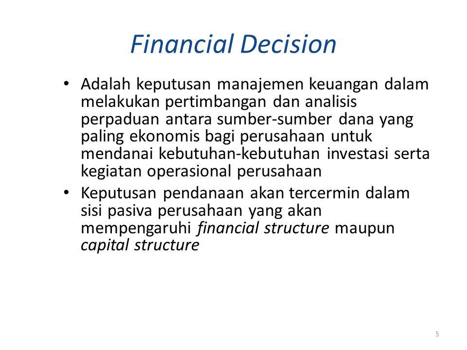 Financial Decision Adalah keputusan manajemen keuangan dalam melakukan pertimbangan dan analisis perpaduan antara sumber-sumber dana yang paling ekono