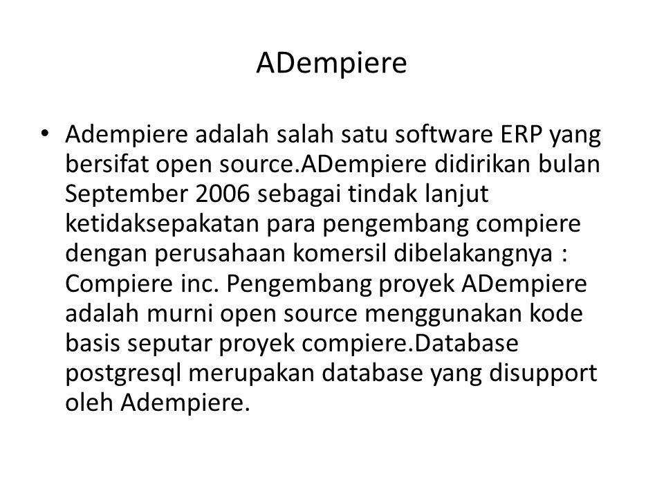 ADempiere Adempiere adalah salah satu software ERP yang bersifat open source.ADempiere didirikan bulan September 2006 sebagai tindak lanjut ketidaksep