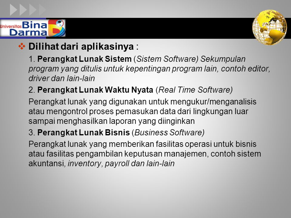 LOGO  Dilihat dari aplikasinya : 1. Perangkat Lunak Sistem (Sistem Software) Sekumpulan program yang ditulis untuk kepentingan program lain, contoh e