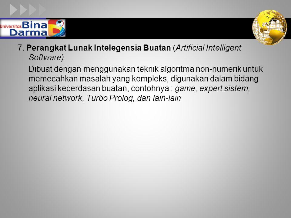 LOGO 7. Perangkat Lunak Intelegensia Buatan (Artificial Intelligent Software) Dibuat dengan menggunakan teknik algoritma non-numerik untuk memecahkan
