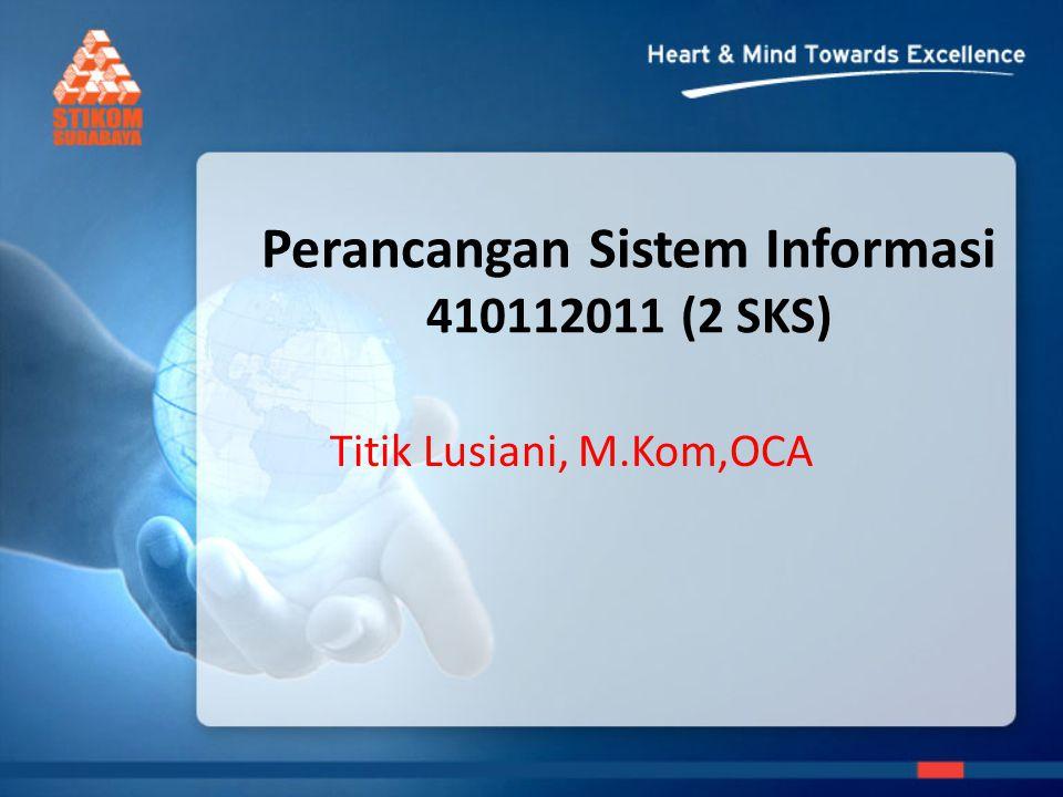 Perancangan Sistem Informasi 410112011 (2 SKS) Titik Lusiani, M.Kom,OCA
