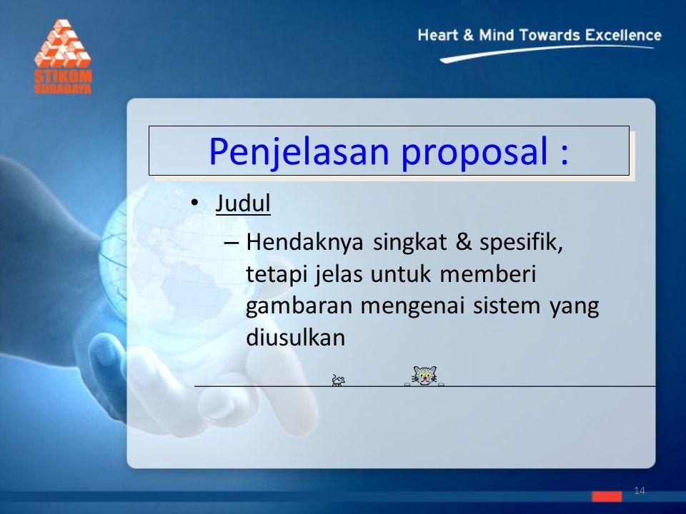 Penjelasan proposal : Judul – Hendaknya singkat & spesifik, tetapi jelas untuk memberi gambaran mengenai sistem yang diusulkan 14