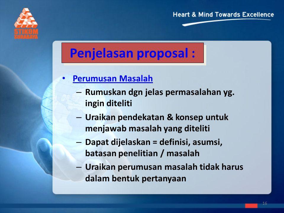Penjelasan proposal : Tujuan – Pernyataan singkat mengenai tujuan – Penelitian dapat bertujuan untuk menguraikan, membuktikan, menerapkan konsep atau membuat suatu prototip 17