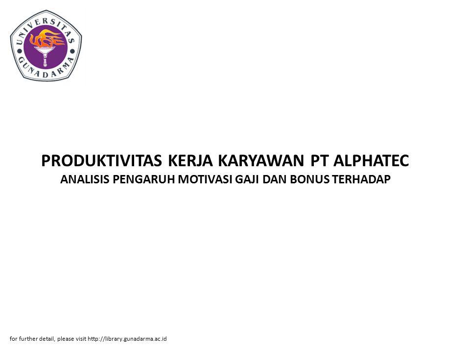 PRODUKTIVITAS KERJA KARYAWAN PT ALPHATEC ANALISIS PENGARUH MOTIVASI GAJI DAN BONUS TERHADAP for further detail, please visit http://library.gunadarma.