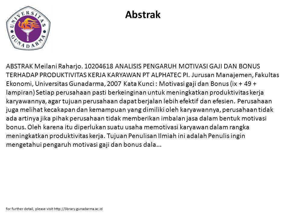Abstrak ABSTRAK Meilani Raharjo. 10204618 ANALISIS PENGARUH MOTIVASI GAJI DAN BONUS TERHADAP PRODUKTIVITAS KERJA KARYAWAN PT ALPHATEC PI. Jurusan Mana