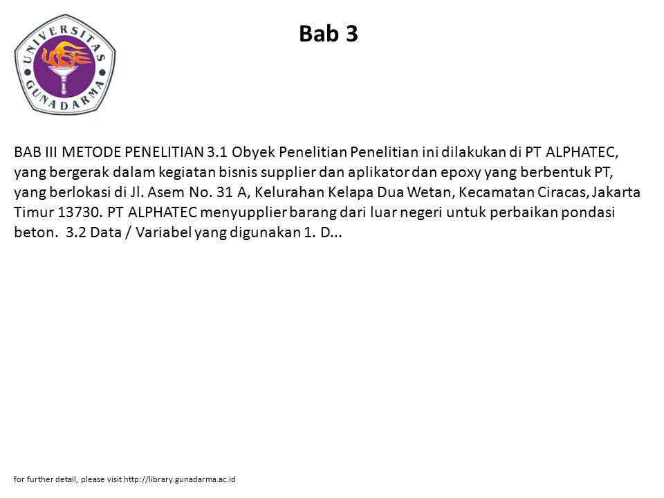 Bab 3 BAB III METODE PENELITIAN 3.1 Obyek Penelitian Penelitian ini dilakukan di PT ALPHATEC, yang bergerak dalam kegiatan bisnis supplier dan aplikat
